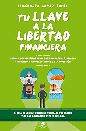 Tu llave a la libertad financiera - Esmeralda Gomez