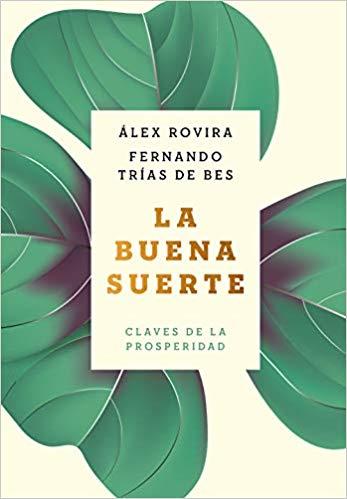 La buena suerte - claves de la prosperidad - Alex Rovira y Fernando Trías de Bes
